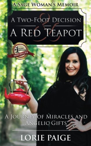 (A Two-Foot Decision and a Red Teapot: A Journey of Miracles and Angelic Gifts)