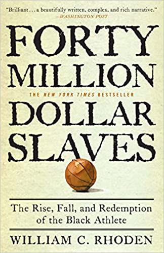 Forty Million Dollar Slaves The Rise Fall And Redemption Of Black Athlete William C Rhoden 9780307353146 Amazon Books