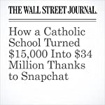 How a Catholic School Turned $15,000 Into $34 Million Thanks to Snapchat | Georgia Wells