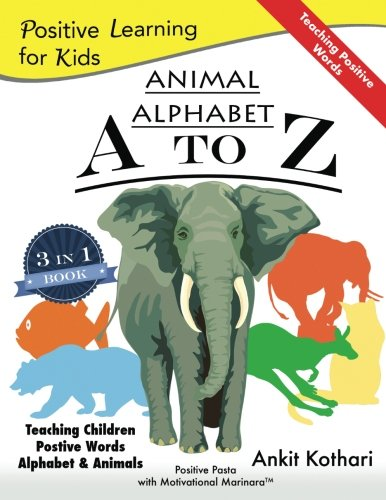 Animal Alphabet A to Z: 3-in-1 book teaching children Positive Words, Alphabet and Animals (Positive Learning for Kids) (Volume 1)