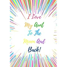 I Love My Aunt To The Moon And Back!: 7x10 inch 120 Page College rule Journal. A Beautiful Notebook Gift for a Treasured Aunt.