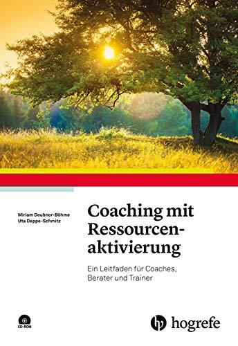 Coaching mit Ressourcenaktivierung: Ein Leitfaden für Coaches, Berater und Trainer