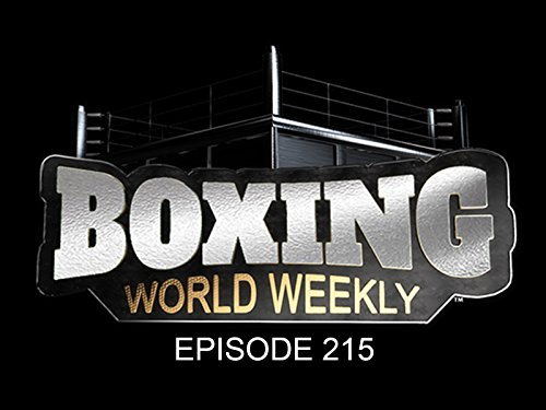Boxing World Weekly - Episode 215