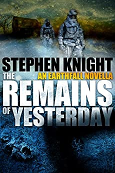 """The Remains of Yesterday: An """"Earthfall"""" Novella by [Knight, Stephen]"""