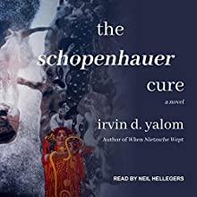 The Schopenhauer Cure: A Novel Audiobook by Irvin D. Yalom Narrated by Neil Hellegers