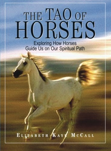 Read Online The Tao Of Horses: Exploring How Horses Guide Us on Our Spiritual Path pdf