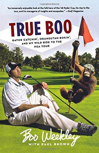 Download True Boo: Gator Catchin', Orangutan Boxin', and My Wild Ride to the PGA Tour pdf epub
