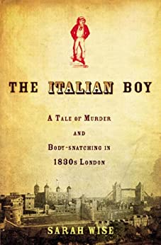 The Italian Boy: A Tale of Murder and Body Snatching in 1830s London by [Wise, Sarah]