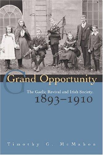Grand  Opportunity: The Gaelic Revival and Irish Society, 1893-1910 (Irish Studies)
