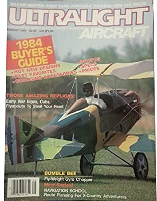 Ultralight Aircraft August 1984 - Those Amazing Replicas! Early War Bipes, Cubs, Flyabouts to Steal Your Heart