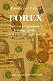 FOREX - Creare e programmare Trading Systems per il mercato delle valute (Italian Edition)