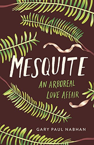 Mesquite: An Arboreal Love Affair by Gary Paul Nabhan
