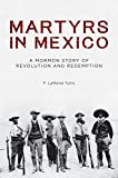 img - for Martyrs in Mexico: A Mormon Story of Revolution and Redemption book / textbook / text book