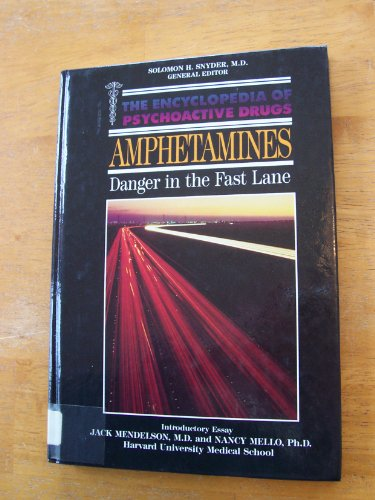 Amphetamines: Danger in the Fast Lane (Encyclopedia of Psychoactive Drugs. Series 1)