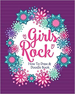 Girls Rock How To Draw And Doodle Book An Activity Book For