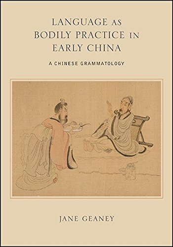 Language as Bodily Practice in Early China: A Chinese Grammatology (SUNY series in Chinese Philosophy and Culture) pdf