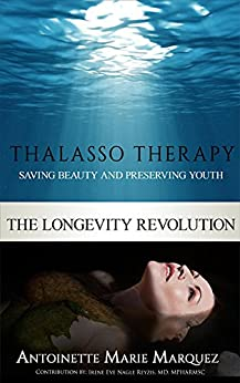 The Longevity Revolution: Thalasso Therapy by [Marquez, Antoinette]