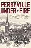 Perryville Under* Fire, Stuart W. Sanders, 1609495675