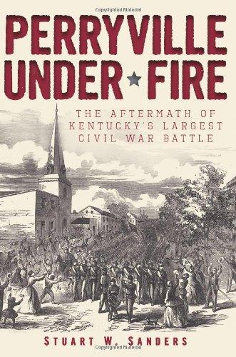 Perryville Under Fire: The Aftermath of Kentucky's Largest Civil War Battle (Civil War Series) ebook