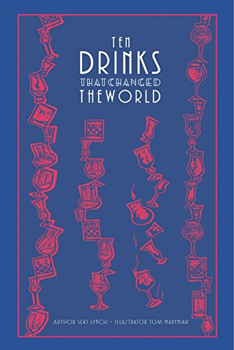 Ten Drinks That Changed the World by Seki Lynch