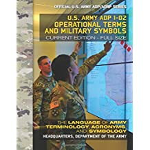 """Operational Terms and Military Symbols: US Army ADP 1-02: The Language of Army Terminology, Acronyms and Symbology: Current, Full-Size Edition - Giant 8.5"""" x 11"""" Format - Official US Army ADP/ADRP Series"""