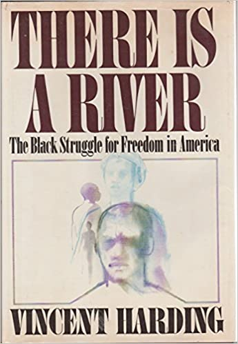 There Is a River: The Black Struggle for Freedom in America by Vincent Harding (1981-10-30)