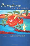Persephone in America (Crab Orchard Series in Poetry)