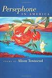 Persephone in America, Alison Townsend, 0809328968