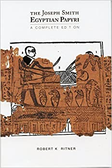 The Joseph Smith Egyptian Papyri: A Complete Edition by Robert K. Ritner Ph. D (2013-10-01)