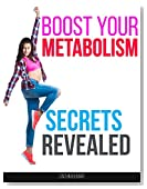 BOOST YOUR METABOLISM: Burn Fat and Lose Weight Faster With secrets to increase your(metabolism, fitness, exercise plan, metabolic diet, increase metabolism)