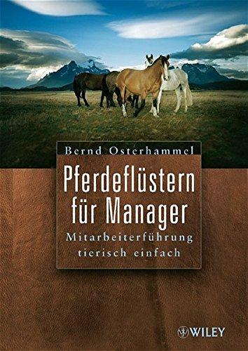 Pferdeflüstern für Manager: Mitarbeiterführung tierisch einfach: Mitarbeiterfuhrung Tierisch Einfach