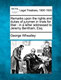 Remarks upon the rights and duties of jurymen in trials for libel : in a letter addressed to Jeremy Bentham, Esq, George Wheatley, 1240053371