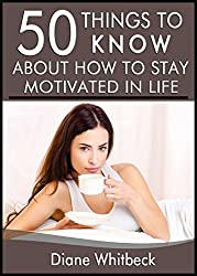 50 Things to Know About How to Stay Motivated in Life: Increasing Your Ability to Accomplish Your Goals (English Edition)