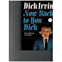 Now Back to You Dick: Two Lifetimes in Hockey. 1St edition by Irvin, Dick. (1988) Hardcover