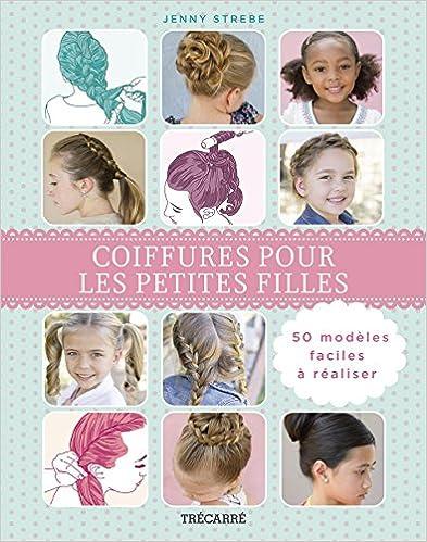 Coiffures pour les Petites Filles : 50 Modeles Faciles
