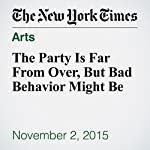 The Party Is Far From Over, But Bad Behavior Might Be | Alix Strauss