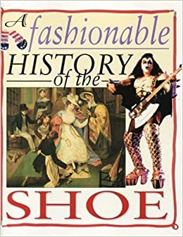 A Fashionable History Of: the Shoe (A Fashionable History of)