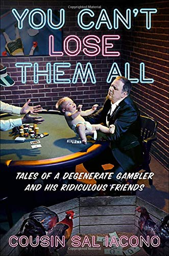 Book Cover: You Can't Lose Them All: Tales of a Degenerate Gambler and His Ridiculous Friends