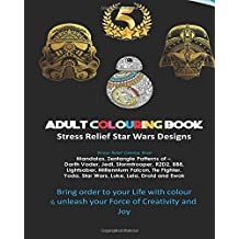 Adult Colouring Book Designs: Stress Relief Colouring Book: Star War Designs, Mandalas, Zentangle - Darth Vader, Jedi, Stormtrooper, R2D2, BB8, Lightsaber, Millennium Falcon, Tie Fighter, Yoda, Star Wars, Luke, Leia, Droid, Ewok Patterns: Inspired by star wars the force awakens, star wars 7, darth vader, The Force Awakens, r2d2, A New Hope, star wars 8 The Last Jedi, Clone Wars, Chewbacca, Darth Maul, new star wars
