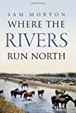 Where the Rivers Run North, Sam Morton, 0979084105