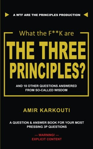 [Book] What The F**K Are the Three Principles?: And 18 Other Questions Answered From So-called Wisdom<br />R.A.R