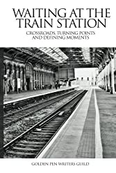 Waiting At The Train Station: Crossroads, Turning Points and Defining Moments