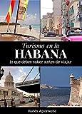 Turismo en la Habana: Lo que debes saber antes de viajar (Spanish Edition)