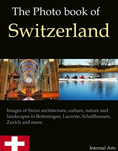 The Photo Book of Switzerland. Images of Swiss architecture, culture, nature and landscapes in Bottmingen, Lucerne, Schaffhausen, Zurich and more. (Photo Books 51)