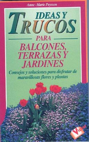 Ideas y Trucos Para Balcones, Terrazas y Jardines (Spanish Edition)