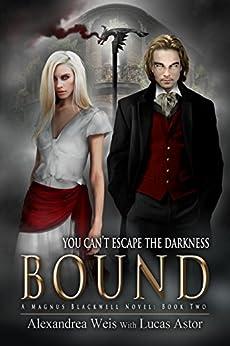 Bound: A Magnus Blackwell Novel (Book 2) by [Weis, Alexandrea, Astor, Lucas]
