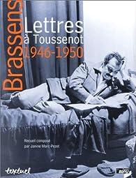 Lettres à Toussenot : 1946-1950 par Georges Brassens