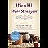 When We Were Strangers: A Novel
