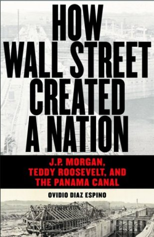 Read Online How Wall Street Created a Nation: J.P. Morgan, Teddy Roosevelt, and the Panama Canal pdf epub