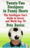 Twenty-Two Foreigners in Funny Shorts: The Intelligent Fan's Guide to Soccer and World Cup '94